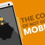 The Cost Of Not Going Mobile